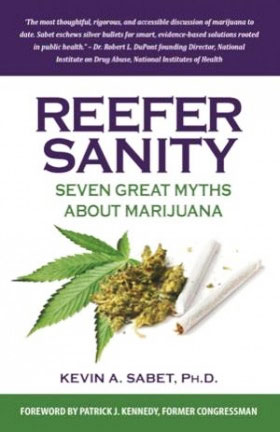 """""""Reefer Sanity, Seven Great Myths About Marijuana"""", by Kevin Sabet, Ph.D."""